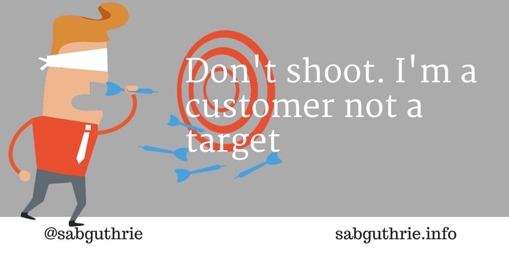 Don't shoot. I'm a customer not a target
