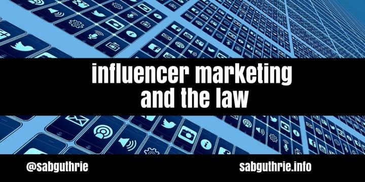 Influencer marketing and the law scott guthrie sabguthrie www.sabguthrie.info