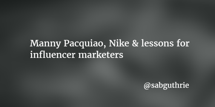 Manny Pacquiao, Nike & lessons for influencer marketers scott guthrie www.sabguthrie.info